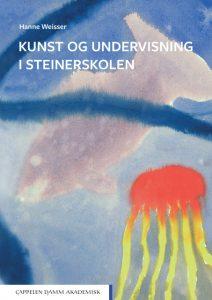 Kunst og undervisning i steinerskolen av Hanne Weisser